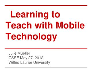 Learning to Teach with Mobile Technology