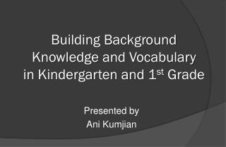 Building Background Knowledge and Vocabulary in Kindergarten and 1 st  Grade