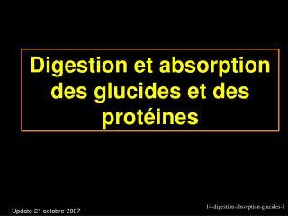 Digestion et absorption des glucides et des prot ines