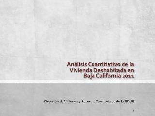 Análisis Cuantitativo de la  Vivienda Deshabitada en Baja California 2011