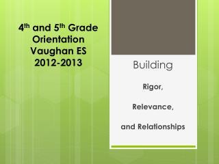 4 th  and 5 th  Grade  Orientation Vaughan ES 2012-2013