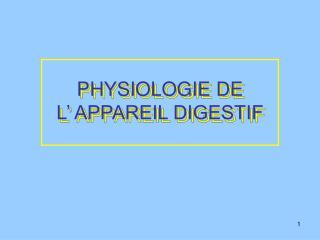 PHYSIOLOGIE DE                        L  APPAREIL DIGESTIF