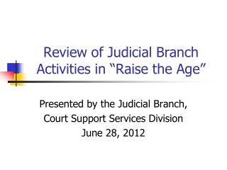 "Review of Judicial Branch Activities in ""Raise the Age"""