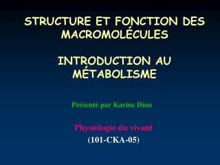 STRUCTURE ET FONCTION DES MACROMOL CULES  INTRODUCTION AU M TABOLISME