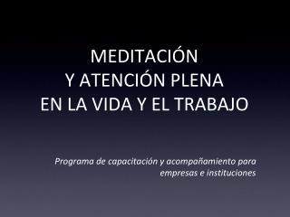 MEDITACI�N   Y ATENCI�N PLENA EN LA VIDA Y EL TRABAJO