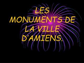 LES MONUMENTS DE LA VILLE D AMIENS.