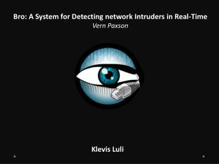 Bro:  A System for Detecting network Intruders in  Real-Time Vern  Paxson