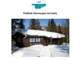 Praktisk informasjon om hytta