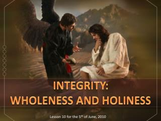 INTEGRITY : WHOLENESS AND  HOLINESS