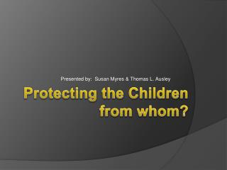 Protecting the Children from whom?