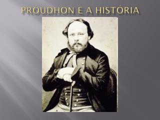 Proudhon  e a Hist�ria