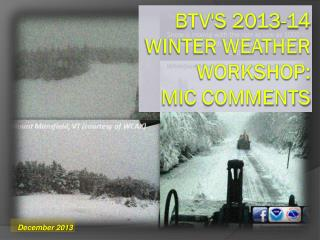 BTV's 2013-14 Winter Weather Workshop: MIC Comments