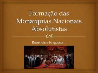 Formação das Monarquias Nacionais Absolutistas