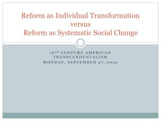 Reform as Individual Transformation versus  Reform as Systematic Social Change