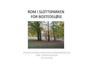 ROM I SLOTTSPARKEN  FOR BOSTEDSLØSE