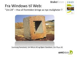 """Fra Windows til Web: """"Uni 24"""" – Hva vil fremtiden bringe av nye muligheter ?"""