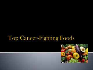 Top Cancer-Fighting Foods