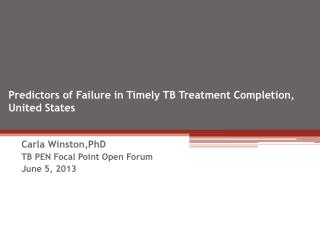 Predictors of Failure  in  Timely TB Treatment  C ompletion ,  United States