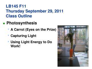 LB145  F11 Thursday September 29, 2011  Class Outline