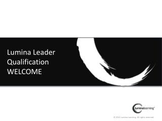 Lumina Leader Qualification WELCOME