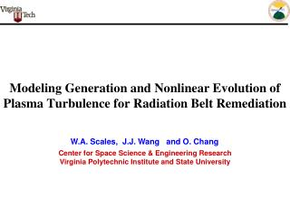 Modeling Generation and Nonlinear Evolution of Plasma Turbulence for Radiation Belt Remediation