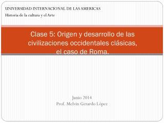 Clase 5:  Origen y desarrollo de las civilizaciones occidentales clásicas,  el  caso deRoma.
