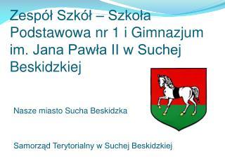 Zespół Szkół – Szkoła Podstawowa nr 1 i Gimnazjum im. Jana Pawła II w Suchej Beskidzkiej