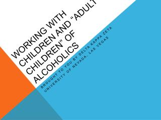 Working with  Children  and �adult children� of alcoholics