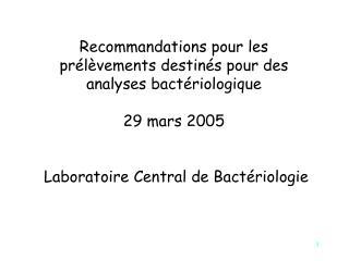Recommandations pour les pr l vements destin s pour des analyses bact riologique   29 mars 2005    Laboratoire Central d