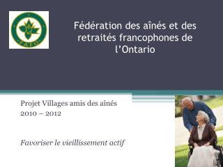 F d ration des a n s et des retrait s francophones de l Ontario