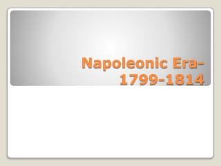 Napoleonic Era- 1799-1814