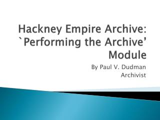 Hackney Empire Archive: `Performing the Archive� Module