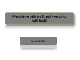 Mecanisme celulare ligand – receptor  AGE-RAGE