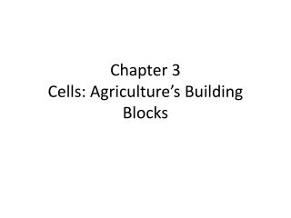 Chapter 3 Cells: Agriculture's Building Blocks