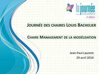 Journée des chaires  Louis Bachelier Chaire Management de la modélisation