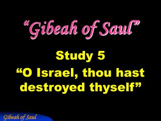 """Gibeah of Saul"""