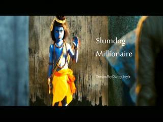 Slumdog Millionaire Directed by Danny Boyle