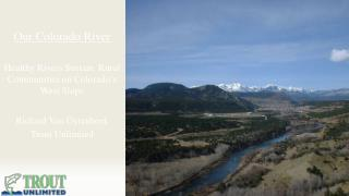Our Colorado River Healthy Rivers Sustain  Rural Communities on Colorado's West Slope