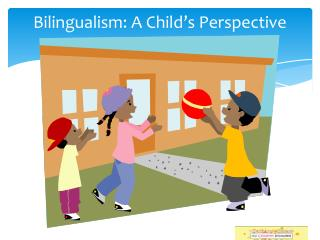Bilingualism: A Child's Perspective