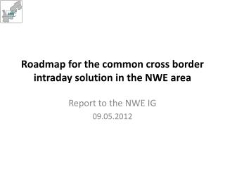 Roadmap for the common cross border intraday solution in the NWE area