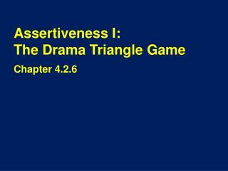 Assertiveness I: The Drama Triangle Game