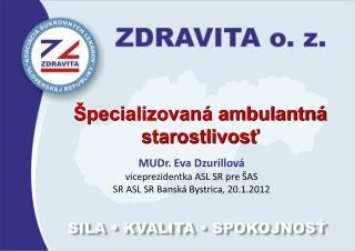 MUDr. Eva Dzurillová viceprezidentka ASL SR pre ŠAS SR ASL SR Banská Bystrica, 20.1.2012