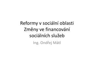 Reformy v sociální oblasti Změny ve financování  sociálních služeb