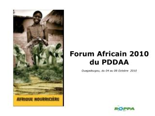Forum Africain 2010 du PDDAA Ouagadougou, du 04 au 08 Octobre   2010