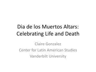Dia  de los  Muertos  Altars:  Celebrating Life and  Death