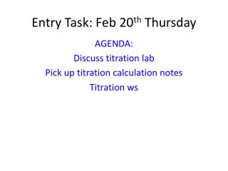 Entry Task: Feb 20 th  Thursday