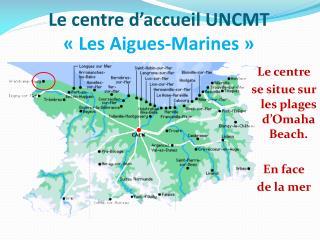 Le centre d'accueil UNCMT  «Les Aigues-Marines»