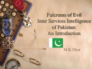 Fulcrums of Evil Inter Services Intelligence of Pakistan:  An Introduction
