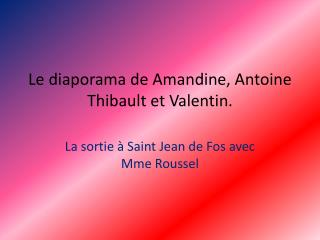 Le diaporama de Amandine, Antoine  Thibault et Valentin.