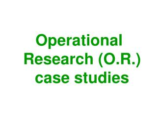 Operational Research (O.R.)         case studies